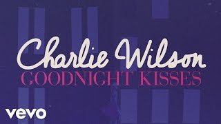 Charlie Wilson - Goodnight Kisses (Lyric)