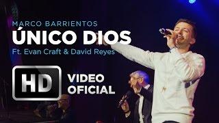 Único Dios - Marco Barrientos (Feat. Evan Craft & David Reyes) - El Encuentro