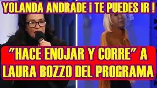 """YOLANDA ANDRADE """"CORRE"""" a LAURA BOZZO en pleno PROGRAMA"""