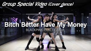 [ BLACKPINK PRACTICE Ver. - Bitch Better Have My Money ] Group Special Video (Cover dance)