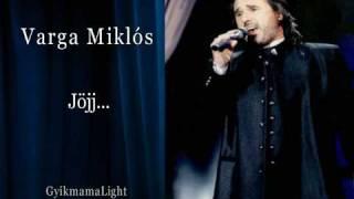 Varga Miklós - Jöjj ...