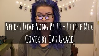 Secret Love Song Pt. II - Little Mix (Cover)