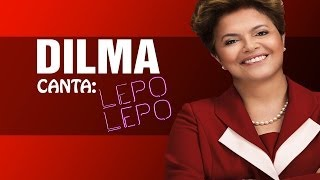 DILMA ROUSSEFF CANTA #4 - LEPO LEPO
