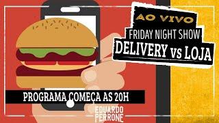 Ao vivo Delivery vs Loja - Friday Night Show