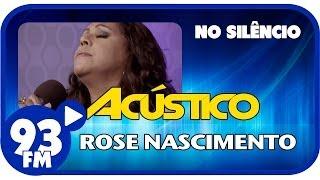 Rose Nascimento - NO SILÊNCIO - Acústico 93 - AO VIVO - Janeiro de 2014