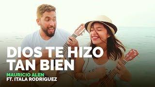 Mauricio Alen & Itala Rodriguez - Dios te hizo tan bien (Oficial)