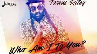 "Tarrus Riley - Who Am I To You? ""2017 Soca"" (JA)"