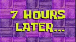 7 Hours Later... | SpongeBob Time Card #68