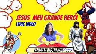 Jesus Meu Grande Herói - Isabelly Holanda / Lyric Vídeo