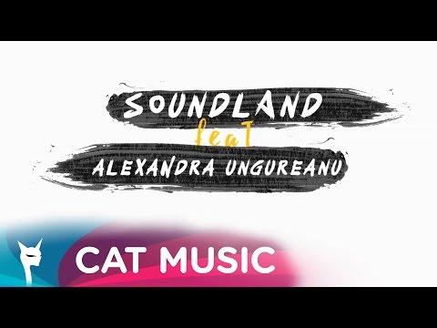 SOUNDLAND feat. Alexandra Ungureanu - Intinderi de nori