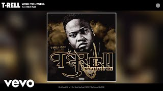 T-Rell - Wish You Well (Audio) ft. Ray Ray
