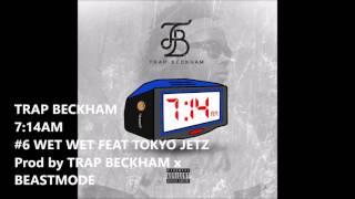 TRAP BECKHAM - WET WET feat TOKYO JETZ - 7:14am (mixtape)