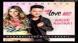 Billy Brasil & Manu Batidão - Love me ( Lançamento 2016 )