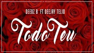 Deedz B ft Deejay Telio - Todo Teu (Video Oficial)