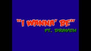 """""""I Wanna' Be"""" Ft. Draven"""