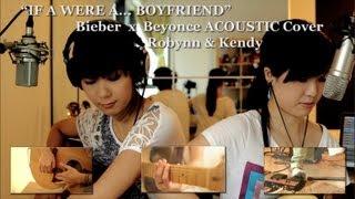 If I were a... Boyfriend (Robynn & Kendy) - Bieber x Beyonce Cover