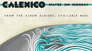 "Calexico - ""Maybe on Monday"""
