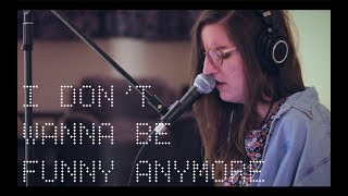 I Don't Wanna Be Funny Anymore by Lucy Dacus | COVER