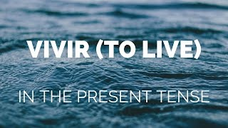 How to conjugate vivir (to live) in the present tense in Spanish
