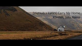 [Vietsub + Lyrics] Carry Me Home - KSHMR, Jake Reese