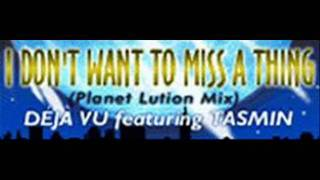 DEJA VU featuring TASMIN - I DON'T WANT TO MISS A THING (PLANET LUTION REMIX) [HQ]