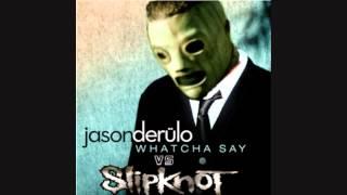 Duality, Whatcha Say? (Slipknot vs. Jason Derulo)[Grave Danger Mashup]