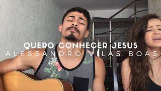 Quero Conhecer Jesus - Alessandro Vilas Boas (Cover)