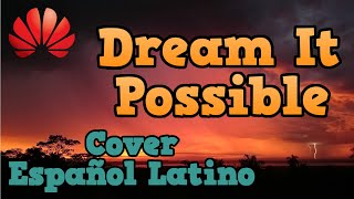 | HUAWEI | Dream It Possible ~ Cover en ESPAÑOL LATINO