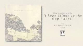 Tiny Moving Parts - I Hope Things Go The Way I Hope (Audio)