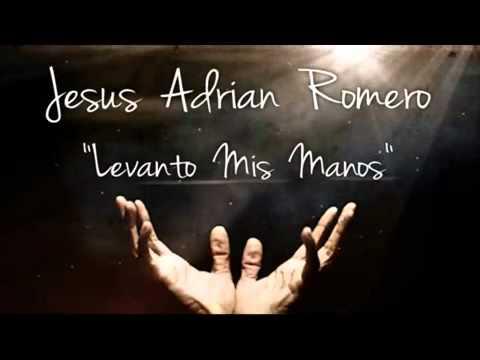 Levanto Mis Manos de Jesus Adrian Romero Letra y Video