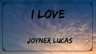 I Love - Joyner Lucas (Lyrics)