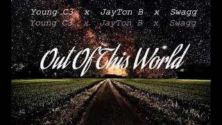 Out Of This Worl Ft. Jayton B x Swagg