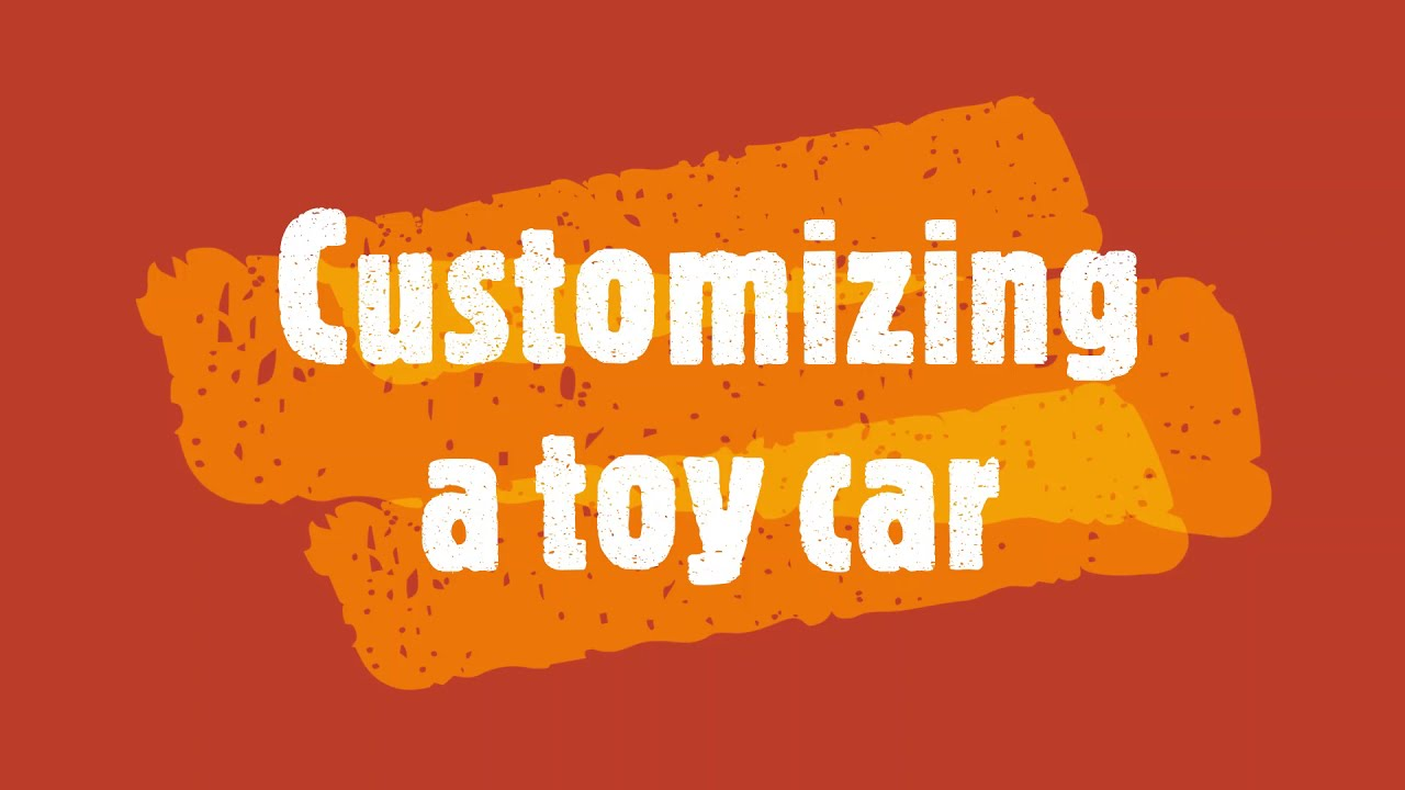 Req - Customizing a toy car   Requina yt