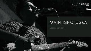 Main Ishq Uska Woh Aashiqui Hai Meri | Vicky Singh | Cover | Vaada