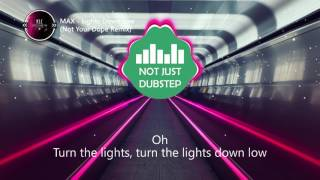 MAX - Lights Down Low (Not Your Dope Remix) (Lyric Video)