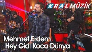 Kral Pop Akustik - Mehmet Erdem - Hey Gidi Koca Dünya