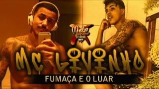 MC LIVINHO - FUMAÇA E O LUAR  [[ DJ PERERA ]] +DOWNLOAD E LETRA ( 2017 )
