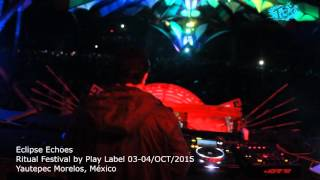 Eclipse Echoes @Ritual Festival 2015 by Play Label México