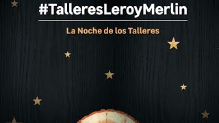 La Noche de los Talleres de Leroy Merlin