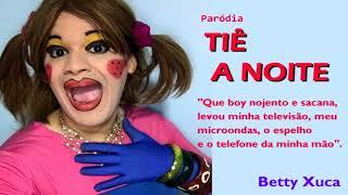 Tiê A NOITE | Paródia Betty Xuca | Áudio