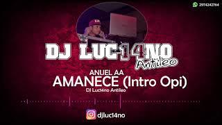 AMANECE (Intro Opi - PC) - Mixer Zone DJ Luc14no Antileo - ANUEL AA