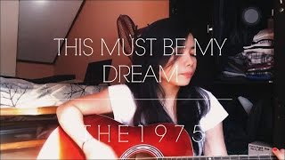 This Must Be My Dream- The 1975 (Cover by Mira Cuevas)