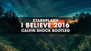 Starsplash - I Believe 2016 (Calvin Shock Bootleg) [OUT NOW!]