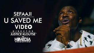 Sefaaji - U Saved Me  Dir. Justice Kloutse