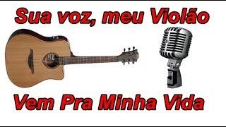 Sua voz, meu Violão. Vem Pra Minha Vida - Henrique e Juliano. (Karaokê Violão)