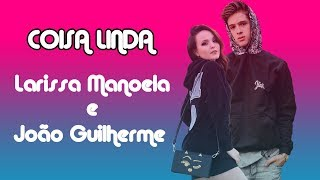 Larissa Manoela & João Guilherme - Coisa Linda (LETRA)
