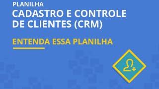 Planilha de Cadastro e Controle de Clientes (CRM) 3.0 - Entenda essa planilha