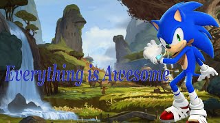 Sonic~ Everything is Awesome