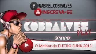 Dj Cobralves - O Melhor do ELETRO FUNK 2013 [LINK+DOWNLOAD]