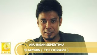 Shamrin (Fotograph)- Aku Insan Sepertimu